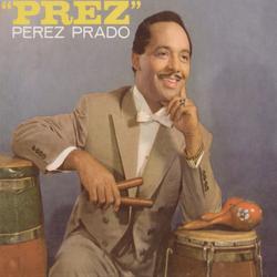 Prez - Pérez Prado