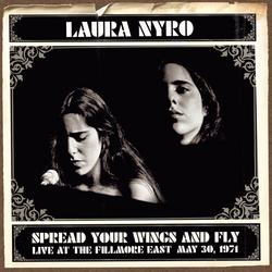 Spread Your Wings And Fly: Live At The Fillmore East May 30, 1971 - Laura Nyro