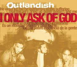 I Only Ask Of God - Outlandish