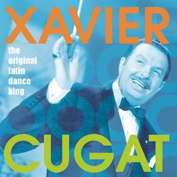 The Original Latin Dance King - Xavier Cugat