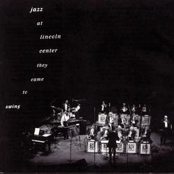 Jazz At Lincoln Center: They Came To Swing - Lincoln Center Jazz Orchestra
