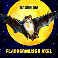 Sagan om fladdermusen Axel - Karin Hofvander