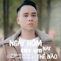 Ngày Hôm Nay Của Em Thế Nào (Single) - Hà Huy Hiếu