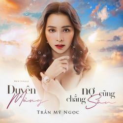 Duyên Mỏng Nợ Cũng Chẳng Sâu (Single) - Trần Mỹ Ngọc