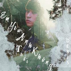 Em Yêu Anh Thật Không (Single) - Deris