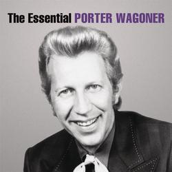 The Essential Porter Wagoner - Porter Wagoner