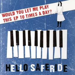 Would You Let Me Play This EP 10 Times A Day? - Hello Saferide