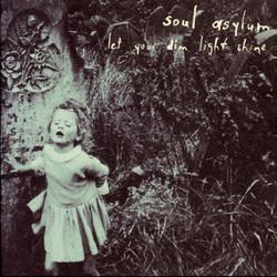 Let Your Dim Light Shine - Soul Asylum