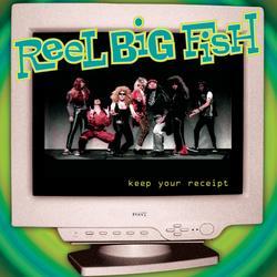 Keep Your Receipt - Reel Big Fish