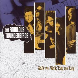 WALK THAT WALK, TALK THAT TALK - The Fabulous Thunderbirds