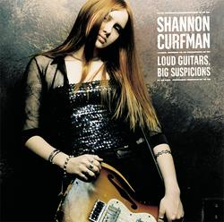 Loud Guitars, Big Suspicions - Shannon Curfman
