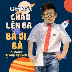 Liên Khúc Cháu Lên Ba - Bà Ơi Bà (Single) - Michael Trọng Nguyên