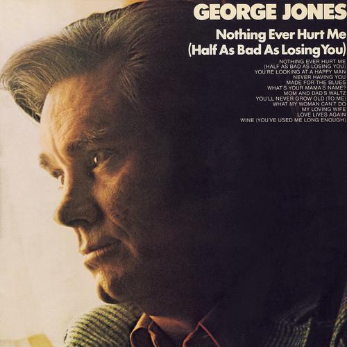 Nothing Ever Hurt Me (Half As Bad As Losing You) - George Jones
