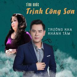 Tình Khúc Trịnh Công Sơn - Trường Kha - Khánh Tâm