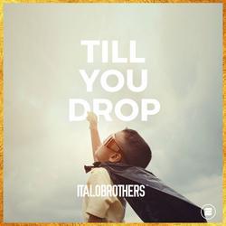 Till You Drop (Single) - ItaloBrothers