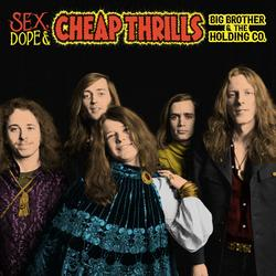 Sex, Dope & Cheap Thrills - Big Brother & The Holding Company
