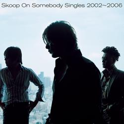 Singles 2002-2006 - Skoop On Somebody