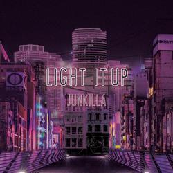 Light It Up - Junkilla