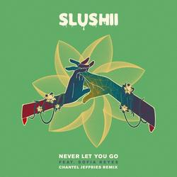 Never Let You Go (Chantel Jeffries Remix) - Slushii