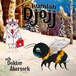 Djojj och Doktor Åkersork - Humlan Djojj