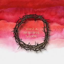 What a Beautiful Savior - First Worship