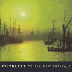 To All New Arrivals - Faithless