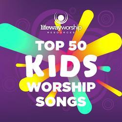 Top 50 Kids Worship Songs - Lifeway Kids