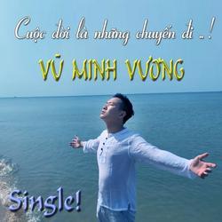 Cuộc Đời Là Những Chuyến Đi (Single) - Vũ Minh Vương