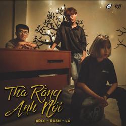 Thà Rằng Anh Nói (Single) - Krix - Rush - Lá