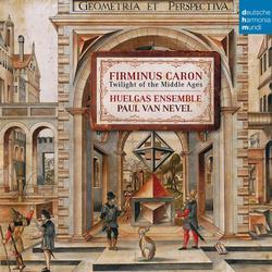 Firminus Caron - Twilight of the Middle Ages - Huelgas Ensemble