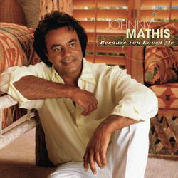 Because You Loved Me - Johnny Mathis