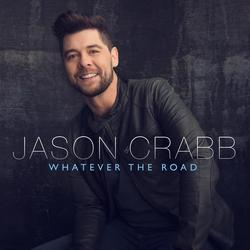 Whatever The Road - Jason Crabb