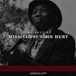 American Epic: The Best of Mississippi John Hurt - Mississippi John Hurt