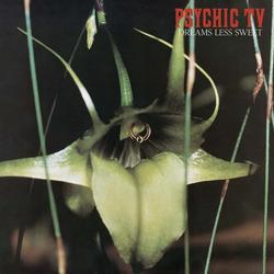Dreams Less Sweet - Psychic TV