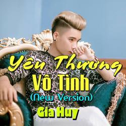 Yêu Thương Vô Tình (New Version) (Single) - Gia Huy