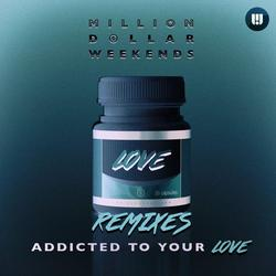 Addicted To Your Love (Remixes) - Million Dollar Weekends