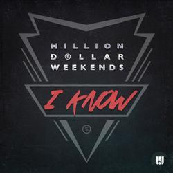 I Know - Million Dollar Weekends