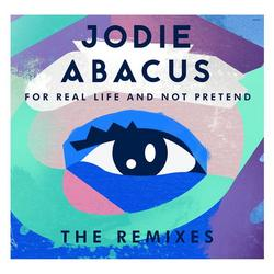 For Real Life And Not Pretend - The Remixes - Jodie Abacus