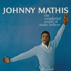 The Wonderful World of Make Believe - Johnny Mathis