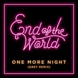 One More Night (Grey Remix) - End of the World