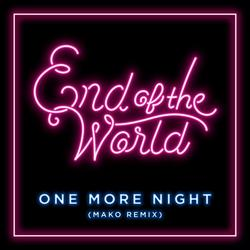 One More Night (Mako Remix) - End of the World
