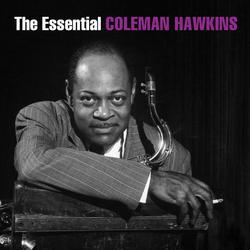 The Essential Coleman Hawkins - Coleman Hawkins
