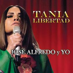 José Alfredo y Yo - Tania Libertad