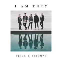 Trial & Triumph - I AM THEY