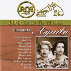 RCA 100 Anõs de Música - Las Hermanas Águila