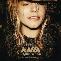 Dla Naiwnych Marzycieli - Ania Dabrowska