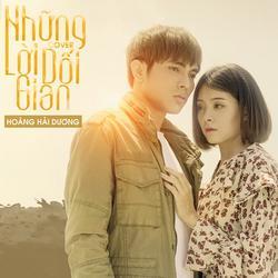Những Lời Dối Gian (Cover) (Single) - Hoàng Hải Dương