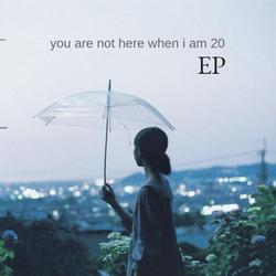 You Are Not Here When I Am 20 - meomeo