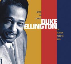 Never No Lament: The Blanton-Webster Band - Duke Ellington