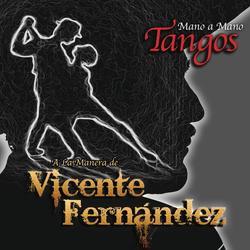Mano a Mano - Tangos a la Manera de Vicente Fernández - Vicente Fernández